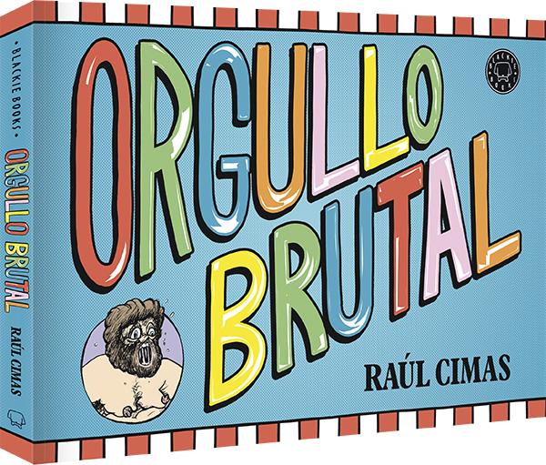 El ORGULLO BRUTAL de Raúl Cimas