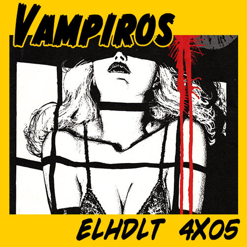 podcast ELHDLT especial Vampiros