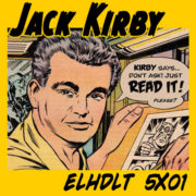 La quinta temporada del podcast de ELHDLT arranca con… ¡Jack «The King» Kirby!