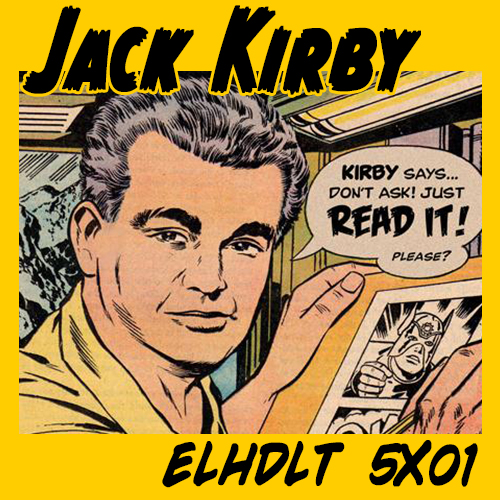 "La quinta temporada del podcast de ELHDLT arranca con… ¡Jack ""The King"" Kirby!"