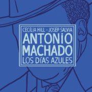 Antonio Machado. Los días azules. De Cecília Hill y Josep Salvia.