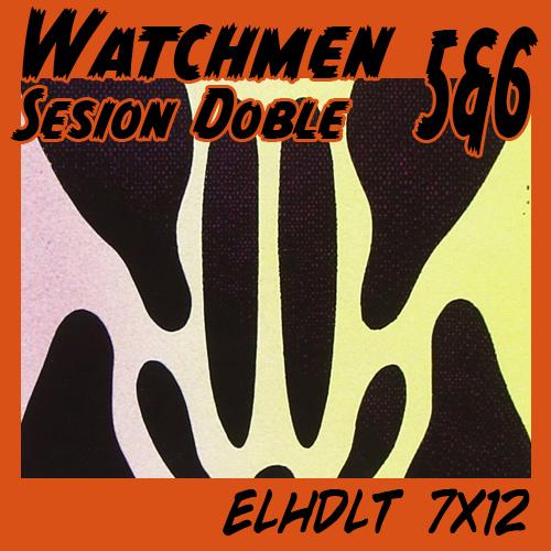 Watchmen sesión doble: núms. 5 y 6