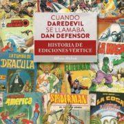 Cuando Daredevil se llamaba Dan Defensor: Historia de ediciones Vértice
